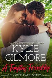 A Tempting Friendship (Contemporary Romance): Clover Park series, Book 10