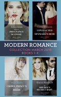 Modern Romance March 2019 Books 1 4  The Sheikh s Secret Baby  Secret Heirs of Billionaires    Heiress s Pregnancy Scandal   Contracted for the Spaniard s Heir   Crown Prince s Bought Bride PDF