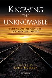 Knowing the Unknowable: Science and the Religions on God and the Universe