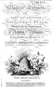 Elegant Extracts Or, Useful and Entertaining Passages in Prose, Selected for the Improvement of Young Persons: Being Similar in Design to Elegant Extracts in Poetry