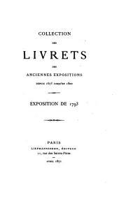 Collection des livrets des anciennes expositions depuis 1673 jusqu'en 1800: 1793-1800