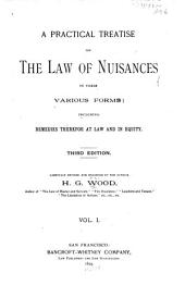 A Practical Treatise on the Law of Nuisances in Their Various Forms: Including Remedies Therefor at Law and in Equity, Volume 1