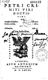 Petri Criniti,... de Honesta disciplina lib. XXV, poetis latinis lib. V et poematom lib. II...
