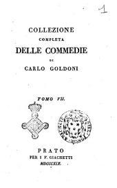 Collezione completa delle commedie di Carlo Goldoni. Tomo 1. [-30.]: Volume 7