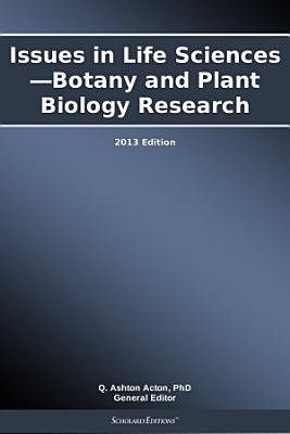 Issues in Life Sciences   Botany and Plant Biology Research  2013 Edition PDF