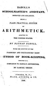 Daboll's Complete Schoolmaster's Assistant: Being a Plain Practical Comprehensive System of Practical Arithmetic, Adapted to the Use of Schools in the United States ...