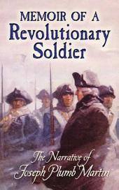 Memoir of a Revolutionary Soldier: The Narrative of Joseph Plumb Martin