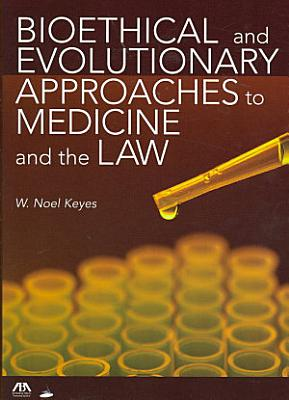 Bioethical and Evolutionary Approaches to Medicine and the Law PDF