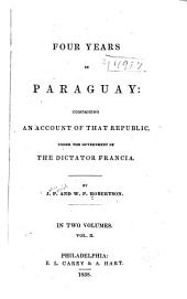 Four years in Paraguay: comprising an account of that republic: Volume 2