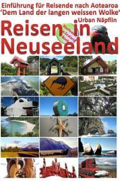 Reisen in Neuseeland: Einführung für Reisende nach Aotearoa, dem Land der langen weissen Wolke