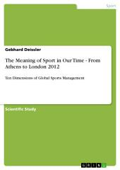 The Meaning of Sport in Our Time - From Athens to London 2012: Ten Dimensions of Global Sports Management