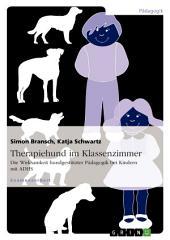 Therapiehund im Klassenzimmer: Die Wirksamkeit hundgestützter Pädagogik bei Kindern mit ADHS