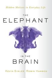 The Elephant in the Brain: Hidden Motives in Everyday Life