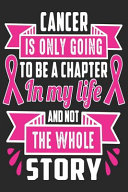Cancer Is Only Going to Be a Chapter in My Life and Not the Whole Story