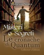 Misteri e Segreti. Le cronache di Quantum (Collector's Edition)