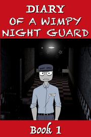 Five Nights At Freddy S   Diary Of A Wimpy Night Guard