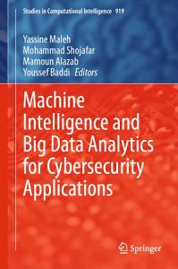 Machine Intelligence and Big Data Analytics for Cybersecurity Applications PDF