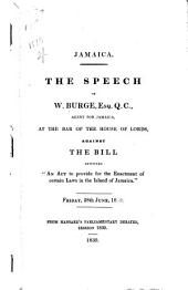 "Jamaica: The Speech ... at the Bar of the House of Lords, Against the Bill Entitled ""An Act to Provide for the Enactment of Certain Laws in the Island of Jamaica."" Friday, 28th June, 1839"