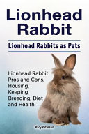 Lionhead Rabbit  Lionhead Rabbits as Pets  Lionhead Rabbit Book for Pros and Cons  Housing  Keeping  Breeding  Diet and Health  PDF
