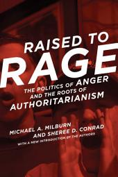 Raised to Rage: The Politics of Anger and the Roots of Authoritarianism