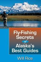 Fly Fishing Secrets Alaska s Best Guides PDF