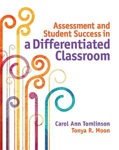 Assessment and Student Success in a Differentiated Classroom Book