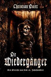 Die Wiedergänger - Ein Bericht aus dem 18. Jahrhundert! Dies ist die wahre Geschichte der Vampire.: Horror, Mystery