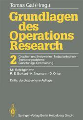 Grundlagen des Operations Research: 2 Graphen und Netzwerke Netzplantechnik, Transportprobleme Ganzzahlige Optimierung, Ausgabe 3