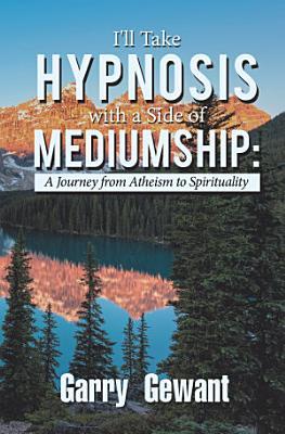I ll Take Hypnosis with a Side of Mediumship