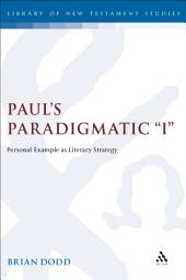 """Paul's Paradigmatic """"I"""": Personal Example as Literary Strategy"""