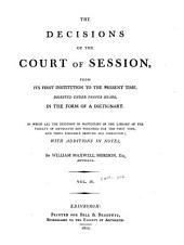 The decisions of the Court of Session: from its first institution to the present time : digested under proper heads, in the form of a dictionary