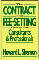 The Contract and Fee Setting Guide for Consultants and Professionals