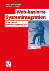 Web-basierte Systemintegration: So überführen Sie bestehende Anwendungssysteme in eine moderne Webarchitektur