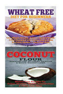 Wheat Free Diet Coconut Gluten Free Cookbook Book PDF