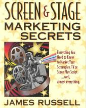 Screen & Stage Marketing Secrets: The Writer's Guide to Marketing Scripts