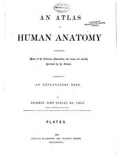 An Atlas of Human Anatomy: Illustrating Most of the Ordinary Dissections and Many Not Usually Practised by the Student