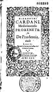 Hieronymi Cardani,... Proxeneta, seu de Prudentia civili liber...