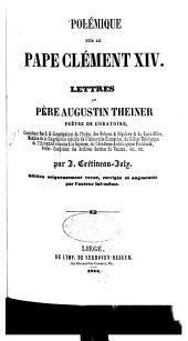 Polémique sur le Pape Clement XIV: Lettres au Père Augustin Theiner