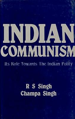 Indian Communism  Its Role Towards Indian Polity PDF