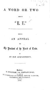 """A Word or two about """"E. U."""" [i.e. Eastern Union Railway.] Being an appeal to the President of the Board of Trade. By an Old Acquaintance"""