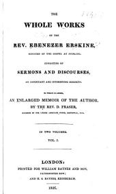 The Whole Works of the Rev. Ebenezer Erskine: Consisting of Sermons and Discourses on Important and Interesting Subjects ; to which is Added, an Enlarged Memoir of the Author, Volume 1