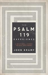 The Psalm 119 Experience: A Devotional Journey You Will Not Forget