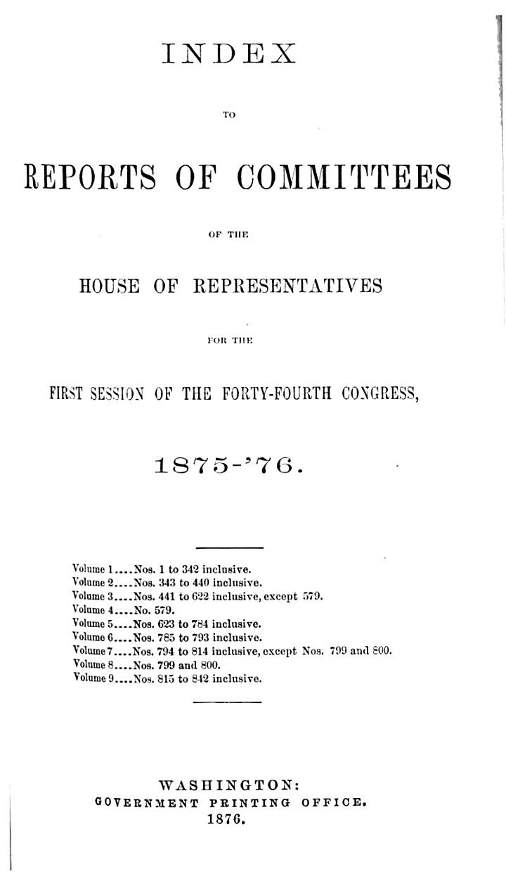 Index to the Reports of Committees of the House of Representatives for the First Session of the Forty-Fourth Congress, 1875-'76.