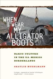 When I Wear My Alligator Boots: Narco-Culture in the U.S. Mexico Borderlands