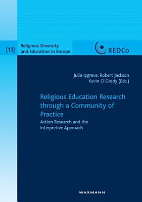 Religious Education Research through a Community of Practice  Action Research and the Interpretive Approach PDF