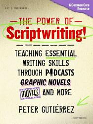The Power Of Scriptwriting Teaching Essential Writing Skills Through Podcasts Graphic Novels Movies And More Book PDF