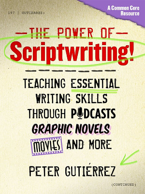 The Power of Scriptwriting    Teaching Essential Writing Skills through Podcasts  Graphic Novels  Movies  and More PDF