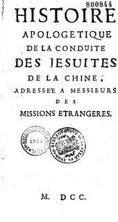 Histoire apologétique de la conduite des Jésuites de la Chine ; adressée à messieurs des missions étrangères