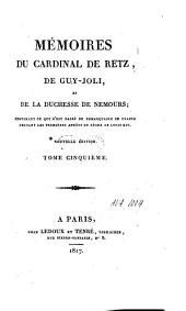 Mémoires du cardinal de Retz, de Guy Joli, et de la duchesse de Nemours: contenant ce qui s'est passé de remarquable en France pendant les premières années du règne de Louis XIV.
