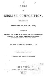 Aids to English Composition, Prepared for Students of All Grades: Embracing Specimens and Examples of School and College Exercises, and Most of the Higher Departments of English Composition, Both in Prose and Verse